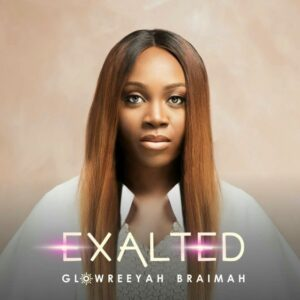 Exalted by Glowreyah Braimah  Mp3, Video and Lyrics