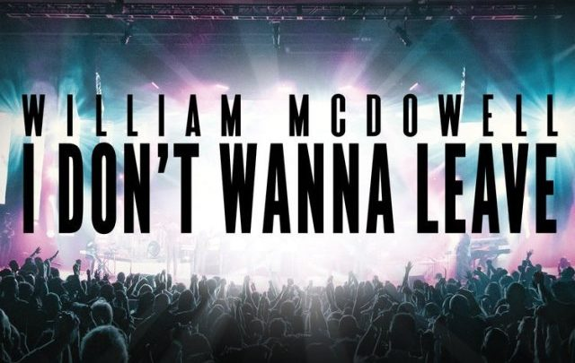 Photo of I Don't Wanna Leave – William McDowell (Lyrics and Mp3)