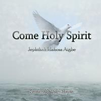 Come Holy Spirit by Jephthah Idahosa Mp3 and Lyrics