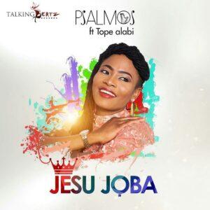 Jesu Joba by Psalmos Ft. Tope Alabi Mp3 and Lyrics