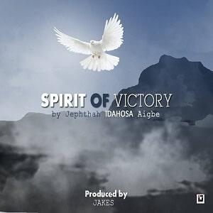 Spirit of Victory by Jephthah Idahosa Mp3, Video and Lyrics