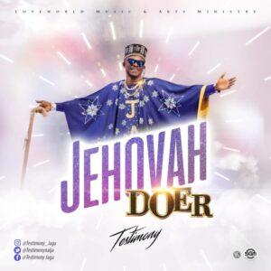 Jehovah Doer by Testimony (Mr Jaga) Mp3, Video and Lyrics