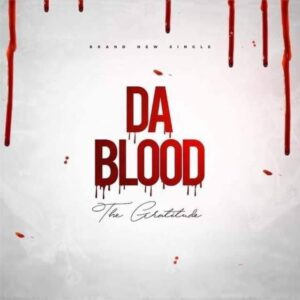 Da Blood by The Gratitude Mp3, Video and Lyrics