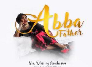 Abba Father by Blessing Akachukwu Mp3, Video and Lyrics
