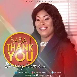 Baba I Thank You by Blessing Akachukwu Mp3, Video and Lyrics