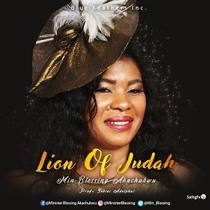 Lion of Judah by Blessing Akachukwu Mp3, Video and Lyrics