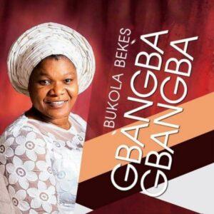 Gbangba Gbangba by Bukola Bekes Mp3, Video and Lyrics