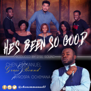 He's Been So Good by Chen Emmanuel Ft. Prospa Ochimana Mp3 & Lyrics
