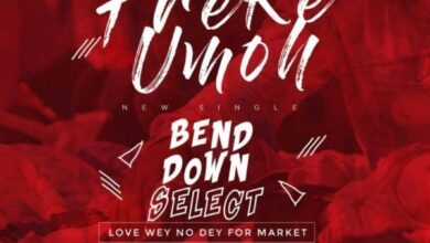 Bend Down Select by Freke Umoh Mp3, Video and Lyrics