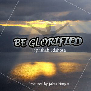 Be Glorified by Jephthah Idahosa Mp3 and Lyrics