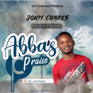 Abba's Praise by John Chares Mp3 and Lyrics