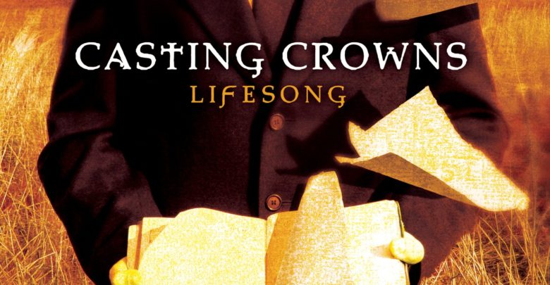 Photo of Lifesong – Casting Crowns (Video and Lyrics)