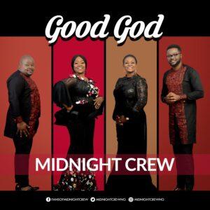 Good God by Midnight Crew Mp3, Video and Lyrics