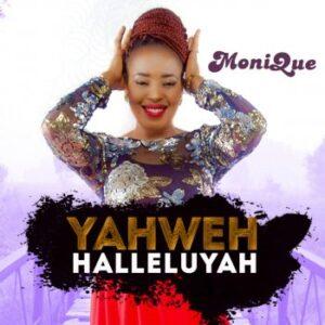 Monique by Yahweh Halleluyah Mp3 and Lyrics