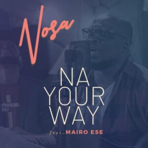 Na Your Way by Nosa Ft. Mairo Ese Video and Lyrics