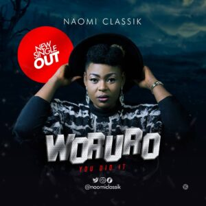 Woruro by Naomi Classik Mp3, Video and Lyrics