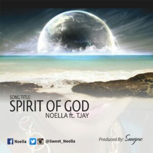 Spirit of God by Noella Ft. TJay Mp3 and Lyrics