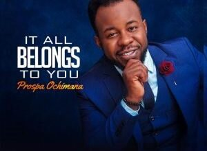 Photo of It All Belongs to You – Prospa Ochimana (Mp3 and Lyrics)