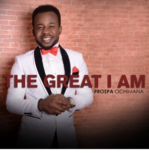 free download of the great i am by prospa ochimana