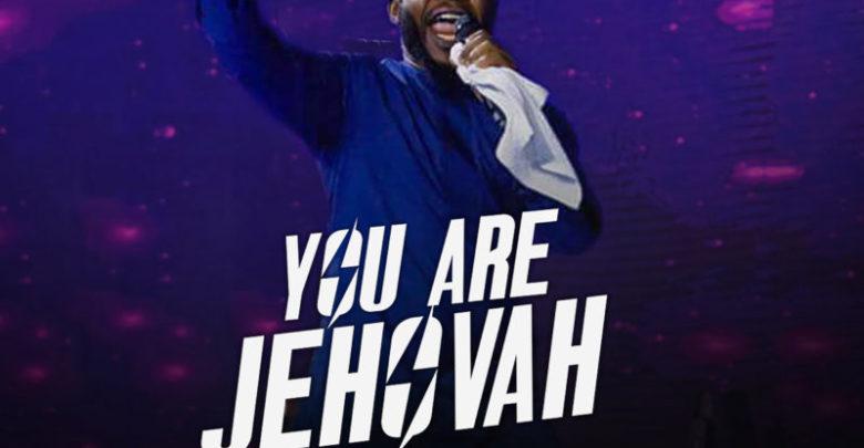 Photo of You Are Jehovah – Prospa Ochimana (Mp3, Video and Lyrics)