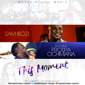 This Moment by Sam Ibozi Ft. Prospa Ochimana Mp3 and Lyrics