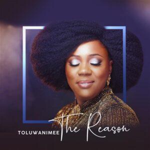 The Reason by Toluwanimee Mp3, Video and Lyrics