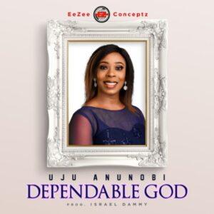 Dependable God by Uju Anunobi  Mp3, Video and Lyrics