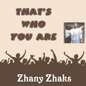 That's Who You Are by Zhany Zhaks Mp3 and Lyrics