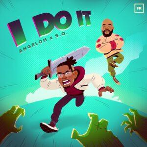 I Do It by Angeloh Ft. S.O. Mp3 and Lyrics