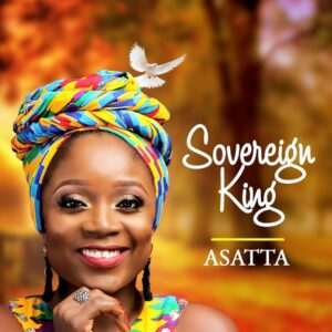 Sovereign King by Asatta Mp3 and Lyrics