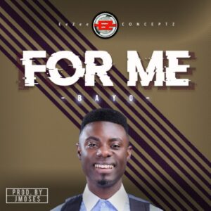 For Me by Bayo MP3, Video and Lyrics