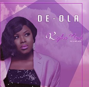 Right Now by De-Ola Mp3, Video and Lyrics
