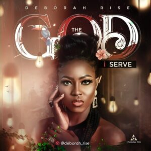 The God I Serve by Deborah Rise Mp3 and Lyrics
