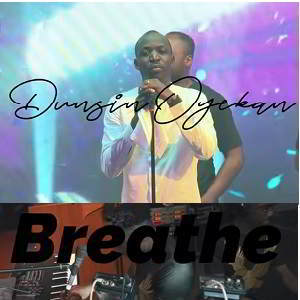 Breathe by Dunsin Oyekan Mp3, Video and Lyrics