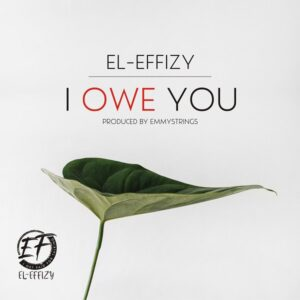 I Owe You by El-Effizy Mp3 and Lyrics