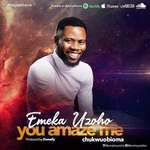 You Amaze Me (Chukwuobioma) by Emeka Uzoho Mp3, Video and Lyrics