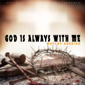 God is Always With Me by Hayley Adesina Mp3 and Lyrics