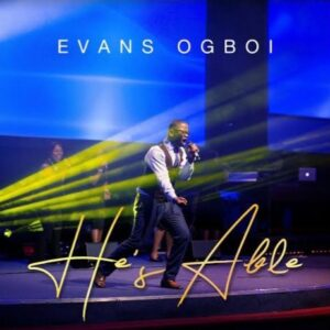 Evans Ogboi He's Able Mp3, Video and Lyrics