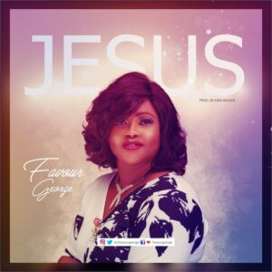 Jesus by Favour George Mp3 and Lyrics