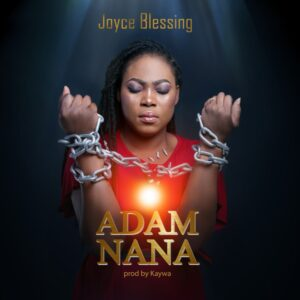 Adam Nana by Joyce Blessing Mp3, Video and Lyrics