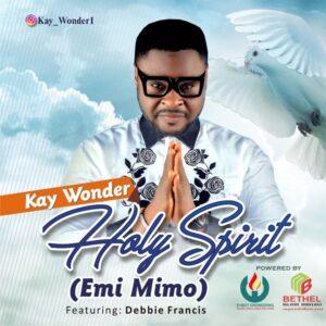 Holy Spirit (Emi Mimo) by Kay Wonder Ft. Debbie Francis Mp3 and Lyrics