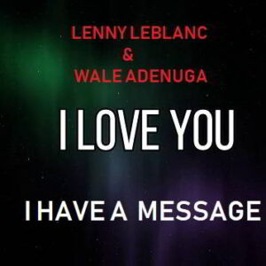 I Have a Message by Lenny LeBlanc & Wale Adenuga Mp3, Video and Lyrics
