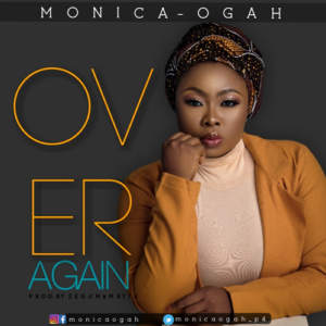 Over Again by Monica Ogah Mp3 and Lyrics