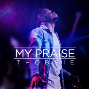 My Praise by Thobbie Mp3 and Lyrics