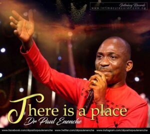 There Is A Place by Pastor Paul Enenche Mp3, Video and Lyrics