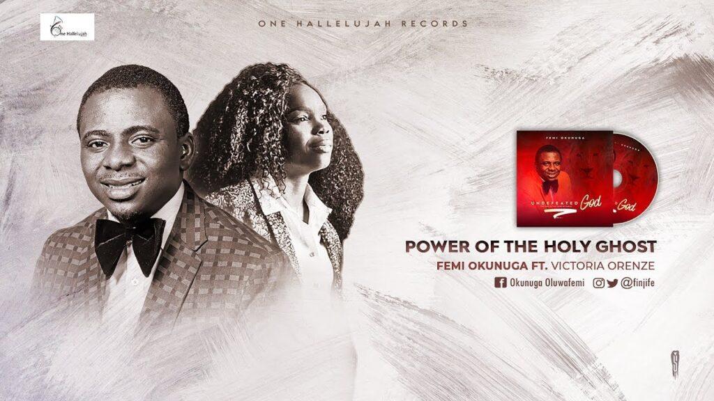 Power of the Holy Ghost by Femi Okunuga Ft. Victoria Orenze Audio, Video and Lyrics