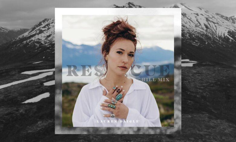 Photo of Rescue – Lauren Daigle (Chill Mix) (Audio, Video and Lyrics)