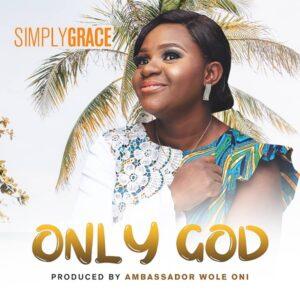 Only God by SimplyGrace Mp3 and Lyrics