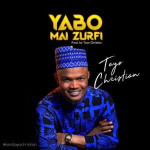 Yabo Mai Zurfi by Tayo Christian Mp3, Video and Lyrics
