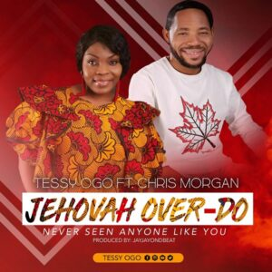 Jehovah Over Do by Tessy Ogo Ft. Chris Morgan Mp3, Video and Lyrics